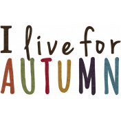 Fall Into Autumn- Live for Autumn Word Art