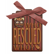 Shelter Pet Who Rescued Who? Mauve Tag