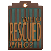 Shelter Pet Who Rescued Who? Blank Turquoise Tag