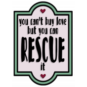You Can't Buy Love But You Can Rescue It- Word Art