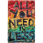 Wordart- All You Need Is Less- Primary Colors