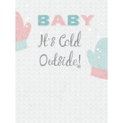 Winter Fun- Snow Baby Journal Card Baby It's Cold Outside 3x4