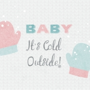 Winter Fun- Snow Baby Journal Card Baby It's Cold Outside 4x4
