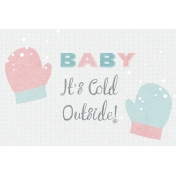 Winter Fun- Snow Baby Journal Card Baby It's Cold Outside 4x6