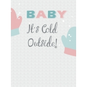Winter Fun- Snow Baby Journal Card Baby It's Cold Outside 3x4 Print
