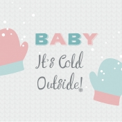 Winter Fun- Snow Baby Journal Card Baby It's Cold Outside 4x4 Print