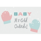 Winter Fun- Snow Baby Journal Card Baby It's Cold Outside 4x6 Print