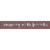 Shop 'Til You Drop Shopping With Friends Word Art