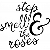 Stop And Smell The Roses Word Art