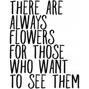 There Are Always Flowers Word Art