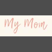 Mamma Dear Kit- My Mom Word Strip