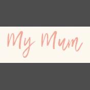 Mamma Dear Kit- My Mum Word Strip