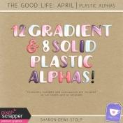 The Good Life: April- Plastic Alphas