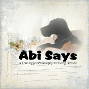 Abi Says: A 4 Legged Philosophy for Being Blessed