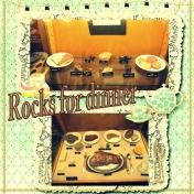 Rocks for dinner