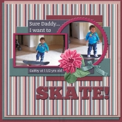 Sure Daddy... I want to SKATE!