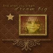 and when you dream, dream big