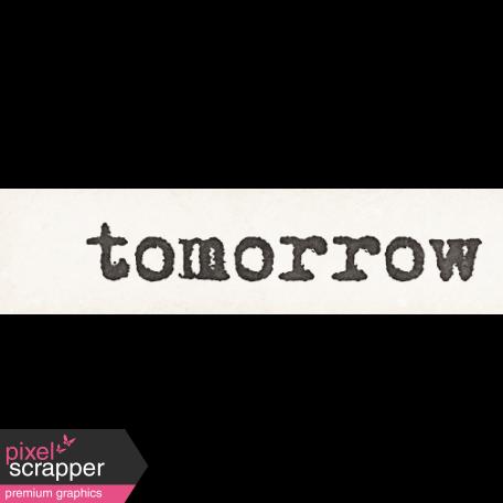 Tomorrow - Tomorrow is Always Fresh Word Art Snippet