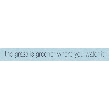 Where Flowers Bloom Labels - Grass Is Greener Where You Water It