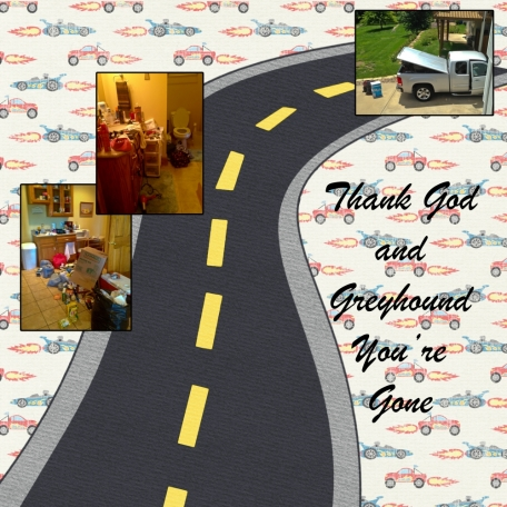 """Thank God and Greyhound You're Gone"""