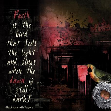 Faith is a bird that feels the light ...