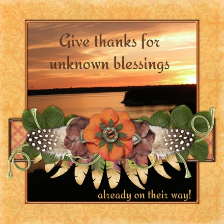 Give thanks for unknown blessings ... (sher)