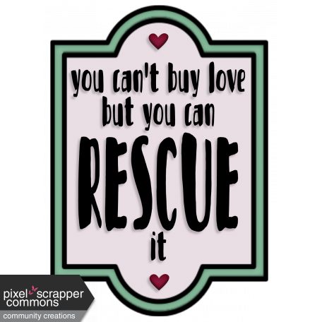 You Can't Buy Love But You Can Rescue It - Word Art
