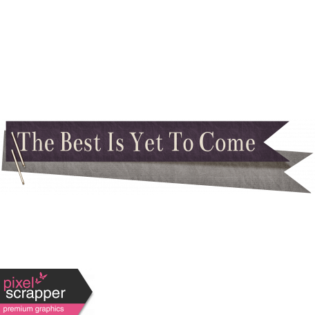 The Best Is Yet To Come - Tag