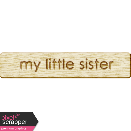 Brothers and Sisters - My Little Sister Wood Veneer