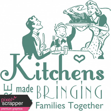 Kitchens Bring Families Together Word Art