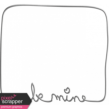 Be Mine - Be Mine Square Wire Word Art Frame graphic by Janet Scott ...