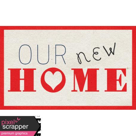 Our House Nov2014 Blog Train - Wordart - Our New Home