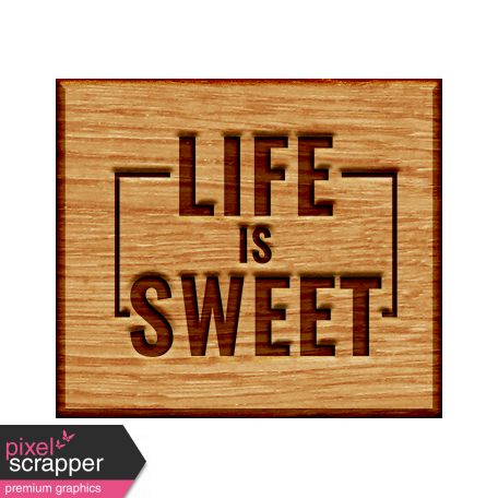 The Good Life - November 2019 Elements - Wood Label Life Is Sweet