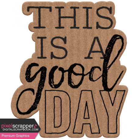 Good Life June 21 Collage_Wordart-This Is A Good Day-Cardboard Sticker