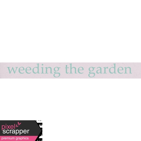 Garden Tales Mini Kit - Weeding the Garden Word Art