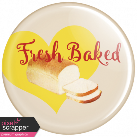 Food Day - Fresh Baked Bread Button Pin