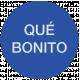 Mexico Labels- Que Bonito (How Pretty)