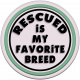 You Can't Buy Love But You Can Rescue It- Rescue Is My Favorite Breed Element