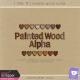 I Dig It- Painted Wood Alpha