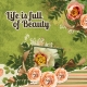 Life is full of Beauty