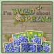 I'm WILD about SPRING (sher)