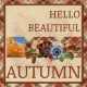 Hello Beautiful AUTUMN (JDunn)